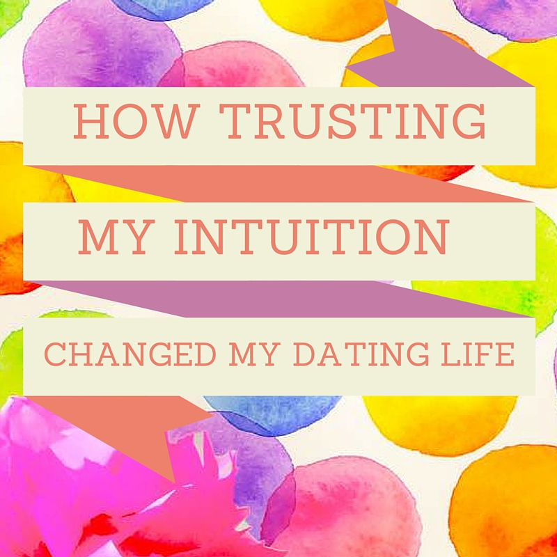 Trusting your intuition in dating